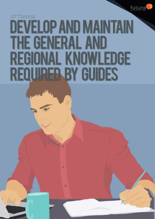 SITTGDE006 Develop and Maintain the General and Regional Knowledge Required by Guides